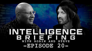 INTELLIGENCE BRIEFING WITH ROBIN AND STEVE - EPISODE 20