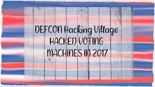 DEFCON Hacking Village HACKED VOTING MACHINES IN 2017
