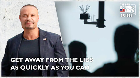Ep. 1558 Get Away From The Libs As Quickly As You Can - The Dan Bongino Show