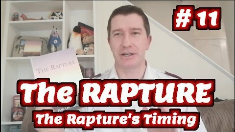 Study of The Rapture 2021 | Tutorial 11 | The Rapture's Timing | Rapture of the Church