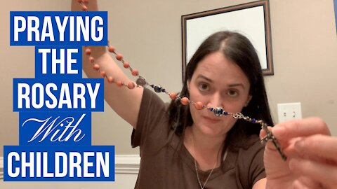 How to Pray the Rosary With Young Children