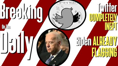 Biden ALREADY FLAGGING, Twitter COMPLETELY INEPT: Breaking On The Daily #55