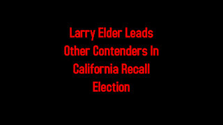 Larry Elder Leads Other Contenders In California Recall Election 8-15-2021