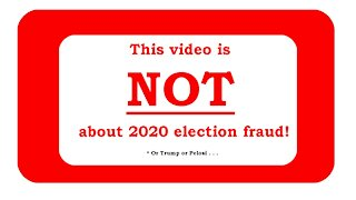 This video is NOT about 2020 election fraud!