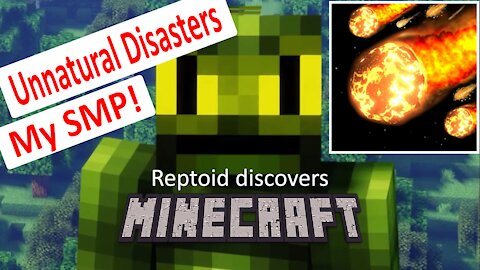 Reptoid Discovers Minecraft - S01 E30 - Unnatural Disasters