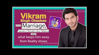 Vikram Singh Chauhan On Marriage, Series Chhatis Aur Maina & What Keeps Him Away From Reality Shows