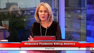 Wokeness Pandemic Killing America | First Five 5.10.21