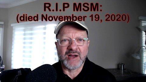 R.I.P. MSM: (died November 19, 2020)