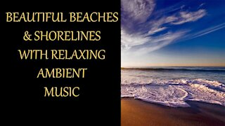Beaches & Shorelines With Calming Ambient Music