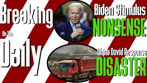 Biden Stimulus NONSENSE, China Covid Response DISASTER: Breaking On The Daily #51