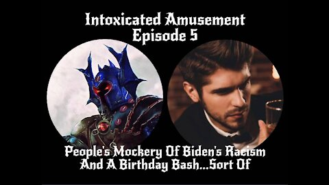 Intoxicated Amusement - People's Mockery of Biden's Racism and a Birthday Bash...Sort of