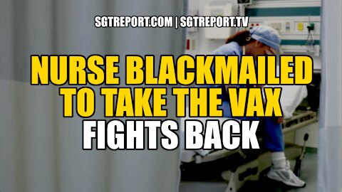 VAX BLACKMAILED NURSE FIGHTS BACK!!