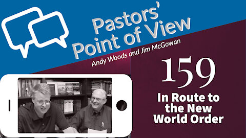 Pastors Point of View 159. In Route to the New World Order