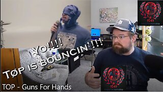 I CAN'T S(TOP) BOUNCIN' BUT THE MESSAGE IS REAL | TOP - Guns For Hands | An Angry Reaction