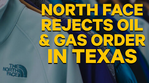North Face Rejects Order From Texas Oil & Gas Company   Go Woke or Go Broke