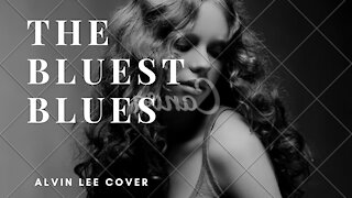 The Bluest Blues - (Alvin Lee Cover)
