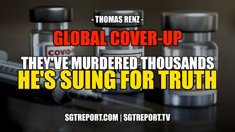 GLOBAL COVER-UP: THEY'VE MURDERED THOUSANDS - HE'S SUING FOR TRUTH -- THOMAS RENZ