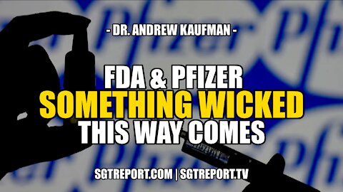 FDA & PFIZER: SOMETHING WICKED THIS WAY COMES -- DR. ANDREW KAUFMAN
