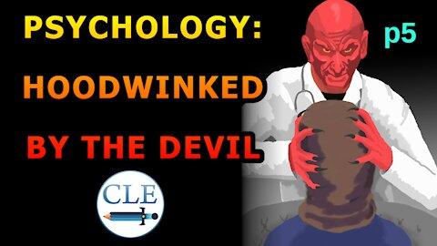 Psychology: Hoodwinked by the Devil p5 | 6-6-21 [creationliberty.com]
