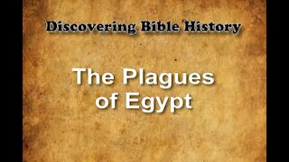 Discovering Bible History 07 - The Plagues of Egypt