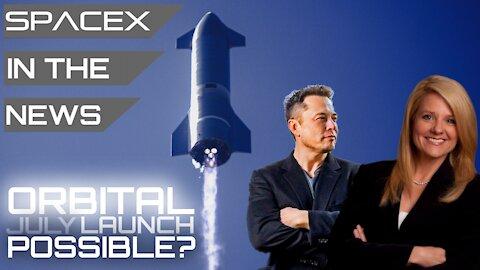 Starship Orbital Flight Still Targeting July Despite Needing New Booster   SpaceX in the News