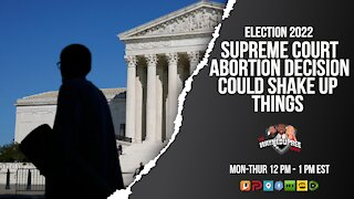 Could The SCOTUS Abortion Decision Shake Up The 2022 Election Midterms