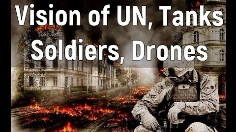 4-29-21 Vision of UN Tanks Police State Drones False Flags