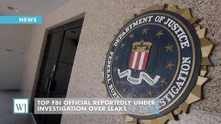 Top FBI Official Reportedly Under Investigation Over Leaks