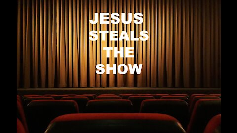 Jesus Steals the Show by Bill Vincent - 1/23/2021