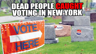 Dead People Caught Voting in New York Election!