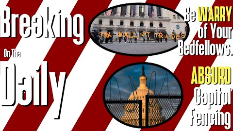 Be WARRY of Your Bedfellows, ABSURD Capitol Fencing: Breaking On The Daily #59