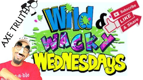 Wild and Wacky Wednesday with Axetruth
