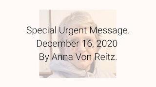 Special Urgent Message December 16, 2020 By Anna Von Reitz