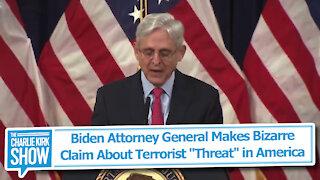 """Biden Attorney General Makes Bizarre Claim About Terrorist """"Threat"""" in America"""