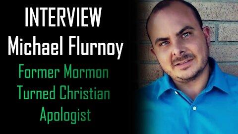 INTERVIEW Michael Flurnoy Former Mormon Turned Christian Apologist