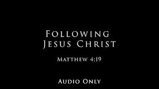 Following Jesus Christ: Matthew 4:19
