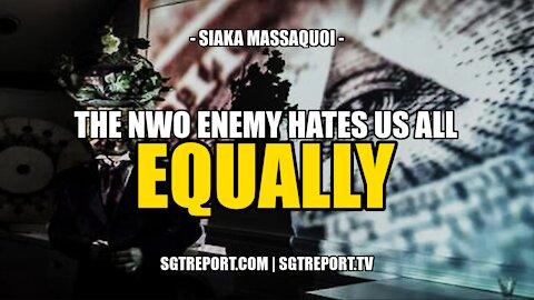 TRUTH: THE NWO ENEMY HATES US ALL -- SIAKA MASSAQUOI