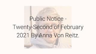 Public Notice - Twenty-Second of February 2021 By Anna Von Reitz