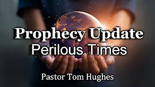 Prophecy Update: Perilous Times