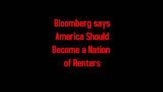 Bloomberg says America Should Become a Nation Of Renters 6-18-2021