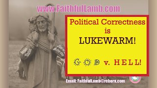 """""""2021 NOT JUST ANOTHER YEAR"""" Political Correctness is Lukewarm. God v. Hell! CHRISTian Audio Blog from Faithful Lamb"""