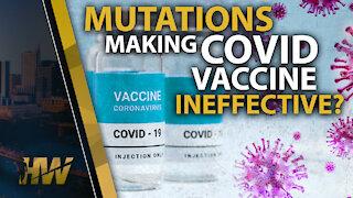MUTATIONS MAKING COVID VACCINE INEFFECTIVE?