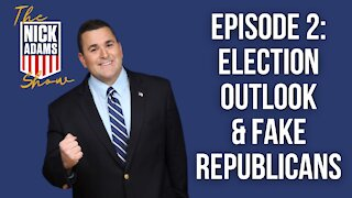 EP2 The Nick Adams Show: Election Outlook and Fake Republicans