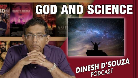 GOD AND SCIENCE Dinesh D'Souza Podcast Ep204