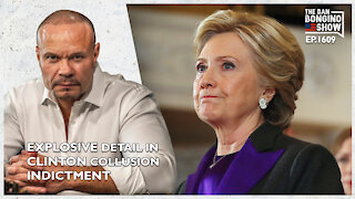 Ep. 1609 The Explosive New Detail In Clinton Collusion Indictment - The Dan Bongino Show