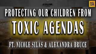 Protecting Our Children From Toxic Agendas with Nicole Silas and Alexandra Bruce   MSOM Ep.357