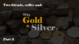 Why Gold & Silver, part 3