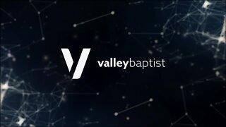 Valley Baptist Church Sunday Service: July 19, 2020