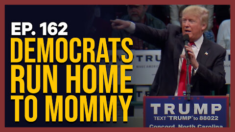Democrats Run Home to Mommy   Ep. 162