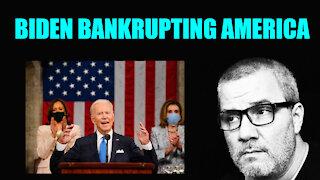 BIDEN BANKRUPTING AMERICA